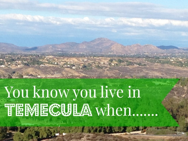 You know you live in Temecula when……….