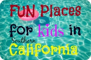 What to do with kids in Southern California.