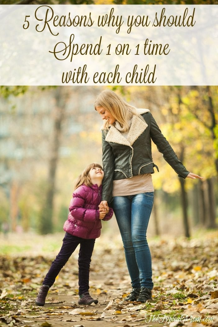 5 reasons why it is important to spend one on one time with each one of your children.