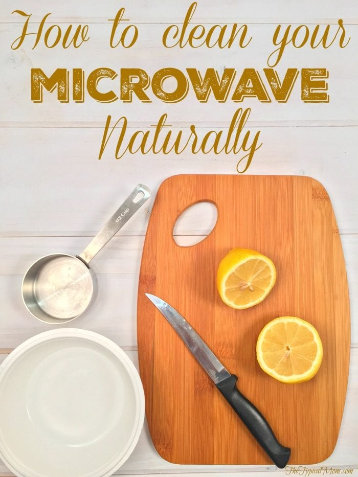 How to Clean Your Microwave Naturally · The Typical Mom
